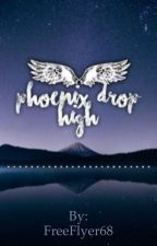 Phoenix Drop High x Reader by FreeFlyer68