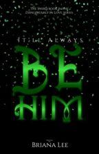 It'll Always Be Him by BrianaLwrites