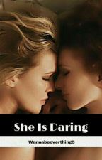 She Is Daring (GirlxGirl)(completed) by Wannabeeverything5
