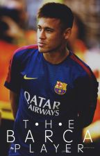 The Barça Player ( Neymar Jr. FanFic ) by il_writes