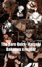 The Rare Quirk~Katsuki Bakugo x reader by _holy-water-needed_