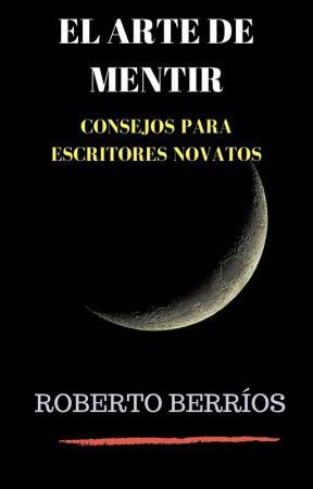 EL ARTE DE MENTIR: Consejos Para Escritores. by RobertoBerros