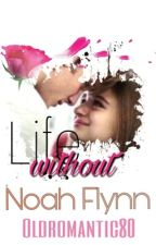 Life Without Noah Flynn   by oldromantic80