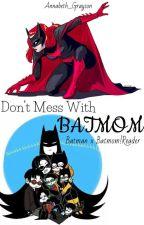 Don't Mess with Batmom: Batman x Batmom! Reader by Annabeth_Wayne
