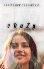 Crazy  by xxbeyondmythoughtsxx