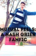 Mutual Feels: A Nash Grier Fanfic by justbecausee