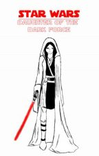 Star Wars: Daughter of the Dark Force by DarthKemberli