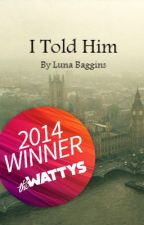 I Told Him (Wattys 2014) by coldstarlight