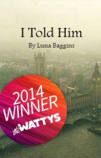 I Told Him (Wattys 2014) by coldstarlight