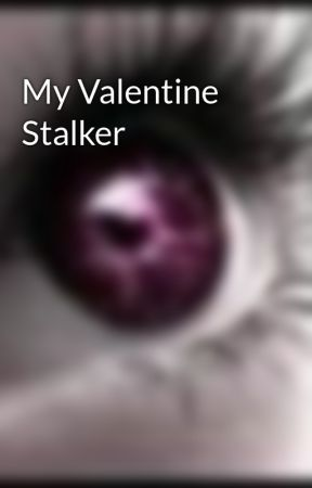 My Valentine Stalker by kjirst54