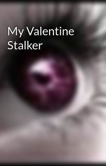 My Valentine Stalker