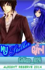 My Stalker Girl by CoNan_024