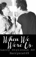 When We Were Us. [Larry Stylinson AU] by larrywanks