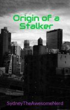 Origin of a Stalker by SydneyTheAwesomeNerd