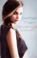 Better than Revenge [ON HOLD] by Mythix