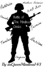 Battle of the Mindless Chicks (ON HOLD) by queenmindless