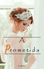 A Prometida  by iCHRONOS_