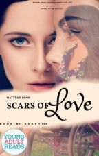 SCARS OF LOVE 💔 by Rukky360