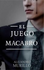 El Juego Macabro (¡Ya Disponible!) #Wattys2018 by AlejandroMurillo42