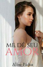 Me dê seu amor (Conto) DEGUSTAÇÃO  by AlinePadua