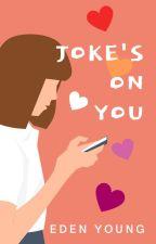 Joke's On You #Wattpride ✔️ by EdenY_