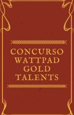 Concurso Wattpad Gold Talents (FECHADO) by WattGoldTalents