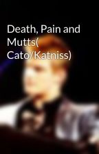 Death, Pain and Mutts( Cato/Katniss) by Celestic