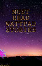 MUST READ WATTPAD STORIES by Jelasmith11
