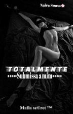 TOTALMENTE submissa a mim  by NrhSZZ