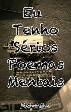 Eu Tenho Sérios Poemas Mentais  by CapituDark