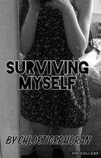 Surviving Myself  by ChloeTigerHoran