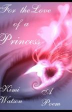 For the Love of a Princess by KimiWatson