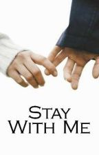 Stay With Me ✔ by deadbeatvalentines