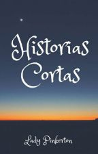 Historias Cortas  by LadyPinkerton