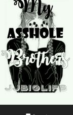 My asshole brothers (Editing) by JJbiglips