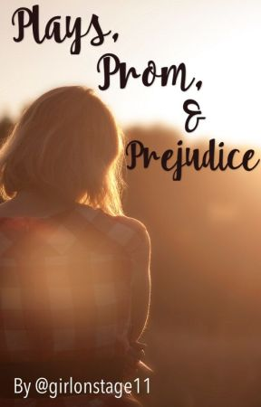 Plays, Prom & Prejudice by girlonstage11