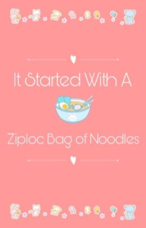 It Started With A Ziploc Bag Of Noodles by XxDaydreamersdazexX