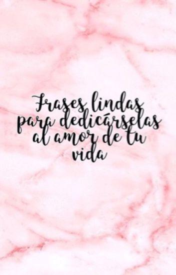 Frases Lindas Para Dedicarselas Al Amor De Tu Vida 알렉사 Wattpad