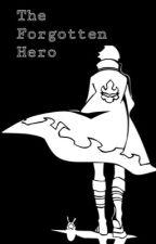 The Forgotten Hero | Volume 2 | The Beginning Series  by QuietboyIssac