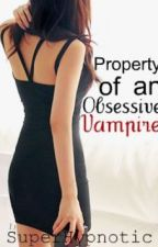 Property of an Obsessive Vampire by SuperHypnoticLove