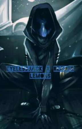Eyeless Jack x Reader [LEMONS] (REWRITE) - chapter 3