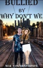 Bullied by why don't we-hate to love by nia_lovesstories