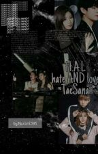 H.A.L (Hate And Love)-TaeSana by NuramiJ95