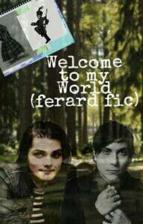 Welcome To My World; A Frerard Fanfiction by lezgowithbandtrash
