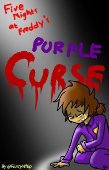 Purple Curse - Book 1 of Curse of Freddy's (A FNAF Fanfiction Series)