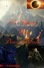 La Guerre des Douze Mondes //ŤØMƏ 2// by Lyrianah