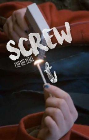 Screw it (SK) by EmEmilyEma