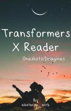 -Transformer X Reader- Oneshots/Imagines by thatsarcasticmechani