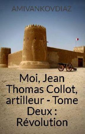 Moi, Jean Thomas Collot, artilleur - Tome Deux : Révolution by AMIVANKOVDIAZ