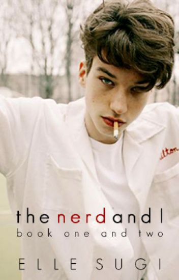 The Nerd and I [ BOOK 1 & 2 ]